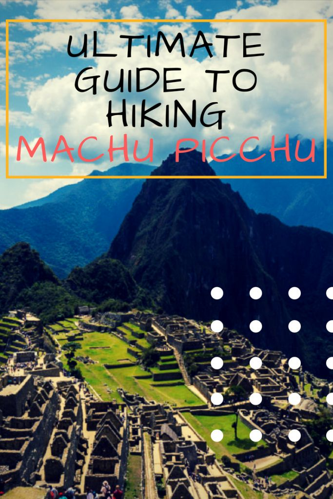 Ultimate Guide To Machu Picchu and Hiking Montaña Picchu