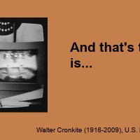 "Walter Cronkite, the ""Most Trusted Man in America,"" gives advice to today's news media on what would be his 100th birthday. (20 Quotes)."