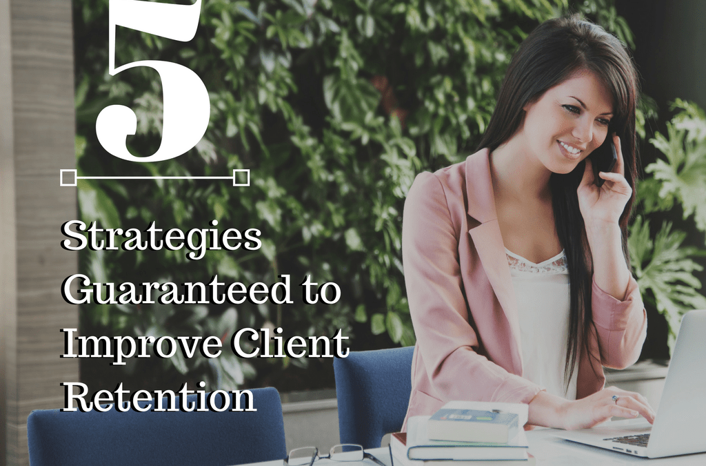 5 Strategies Guaranteed to Improve Client Retention