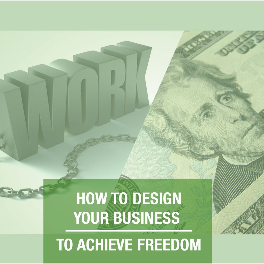 """Episode 70 – """"How to Design Your Business to Achieve Freedom"""""""
