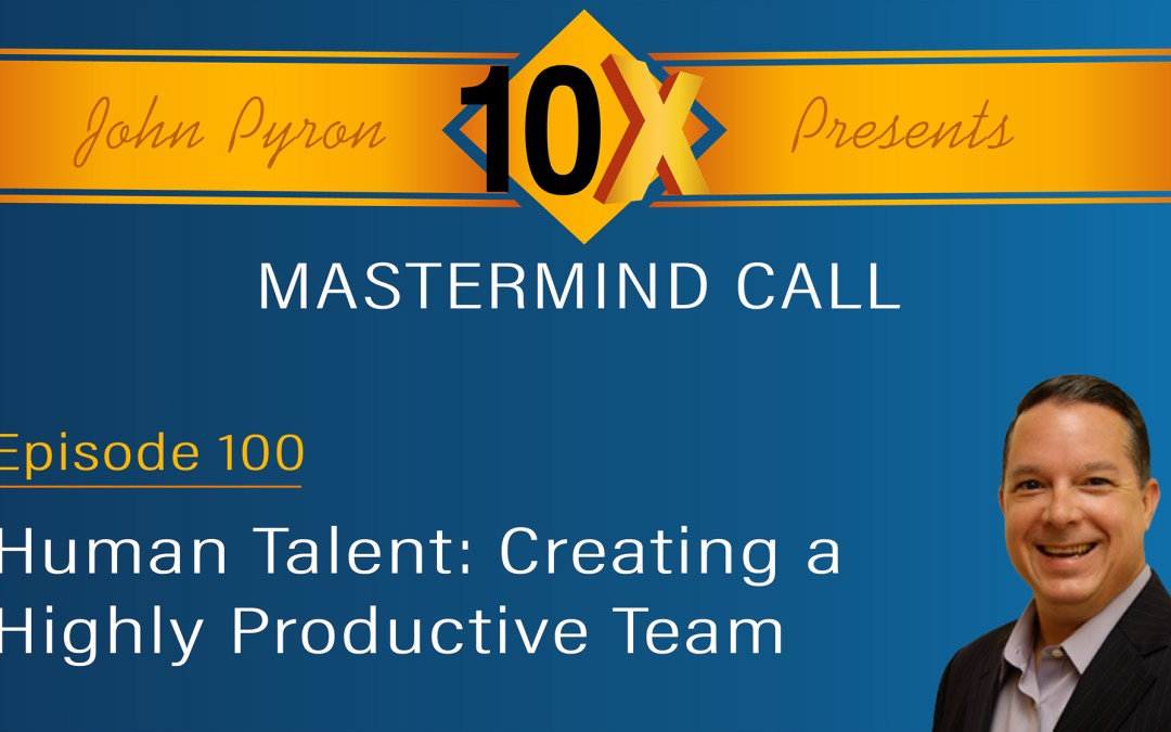 "Episode 100 – ""Human Talent: Creating a Highly Productive Team"""