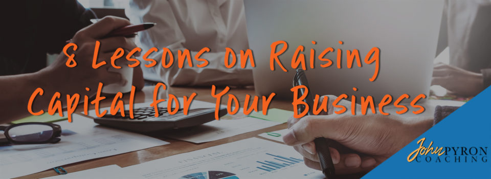 8 Lessons on Raising Capital for Your Business