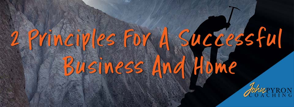 2 Principles For A Successful Business And Home
