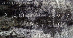 Read more about the article A Brief History of [Dog] Time.