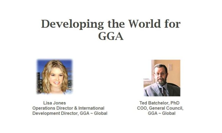 Developing the World for GGA - Ted Batchelor General Council GGA Global and Lisa Jones Operations and International Development Director GGA Global about near future