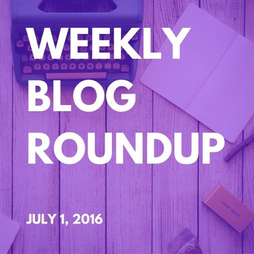 WEEKLY BLOG ROUNDUP JULY 1, 2016
