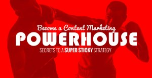 Become a Content Marketing Powerhouse - Sticky Strategy