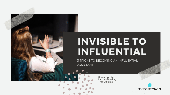 Invisible to Influential - 3 tricks to becoming an influential assistant