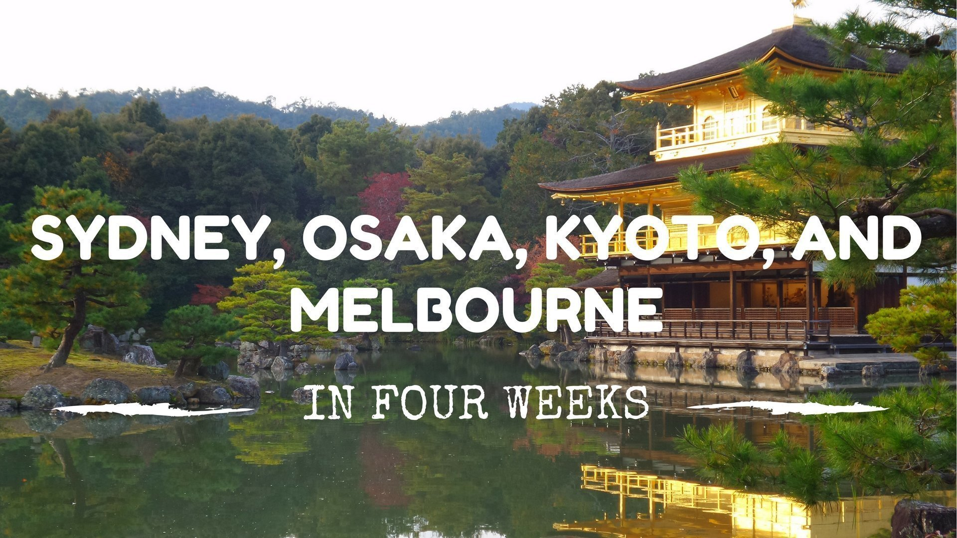 Four Weeks in Four Amazing Cities | Sydney, Kyoto, Osaka, and Melbourne