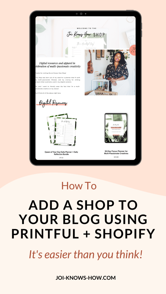 Create and sell your own digital products by following these 7 steps | Learn how to use Printful and Shopify to add an online store to your blog | multi-passionate creative | joi knows how blog