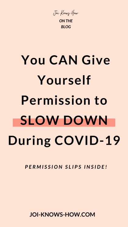 Why you DON'T have to be more productive during COVID-19 and other permission slips to offer you grace and self-care during the global pandemic | Joi Knows How Blog