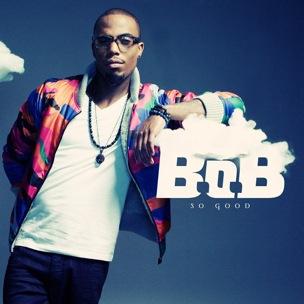 B.O.B. - So Good
