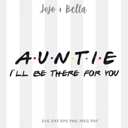 Auntie I'll be there for you Svg - Family cut file for cricut and silhouette