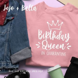 birthday queen in quarantine 2020 svg - birthday cut file for Cricut and Silhouette