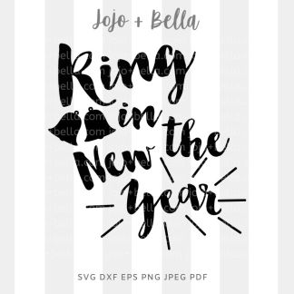 Ring in the new year SVG - New Years cut file for Cricut and Silhouette