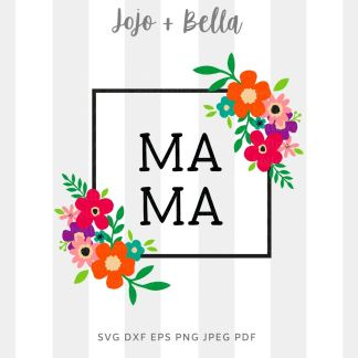Mama Flowers Svg png for cricut, silhouette and sublimation