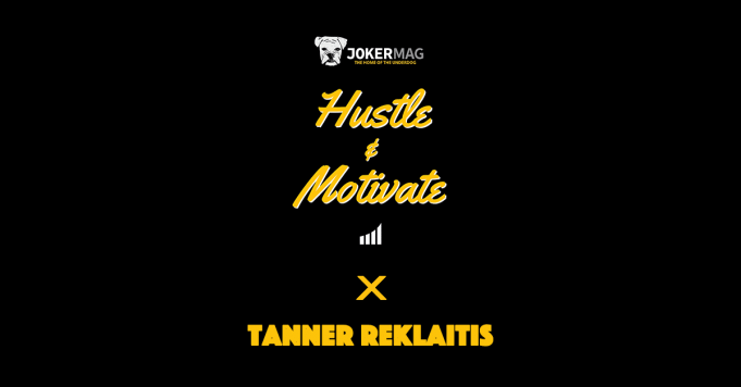Hustle & Motivate featuring Tanner Reklaitis podcast interview presented by JokerMag.com, the home of the underdog