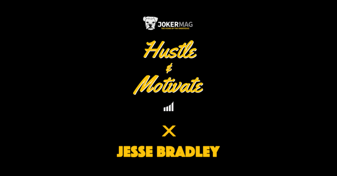 Jesse Bradley interview with Hustle & Motivate podcast presented by Joker Mag, the home of the underdog.