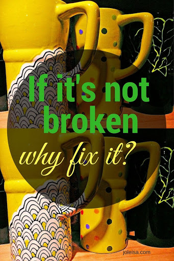 If it's not broken, why fix it?