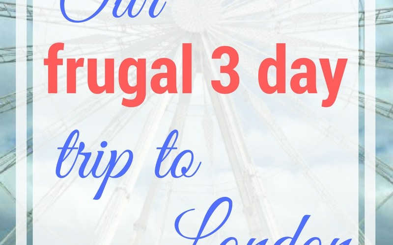 Our Three Day Frugal Stay in London