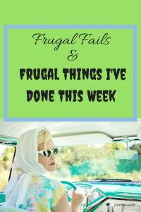 As much as I like talking about saving money, I didn't do so well this week. I did some frugal things but also had some frugal fails. Life has its ups and downs. Just keep at it. Let your budget work for you.