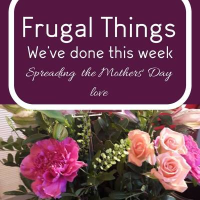Frugal Things We've done this week- Spreading the Mothers' Day Love