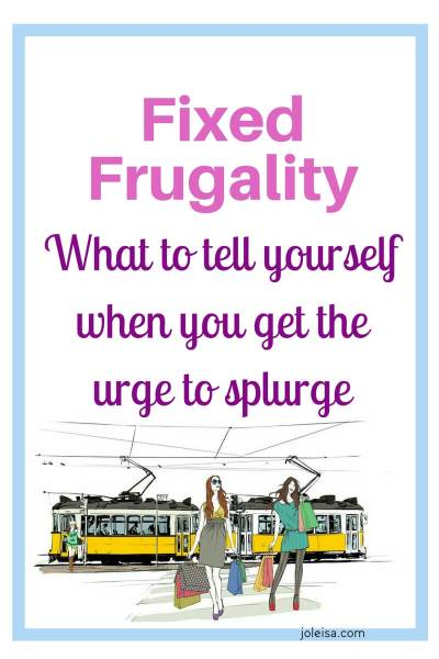 Fixed Frugality: Three Things to Tell Yourself When you get the Urge to Splurge