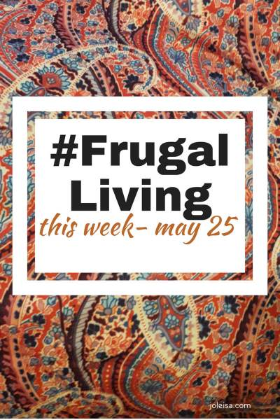 Frugal Living this week May 25