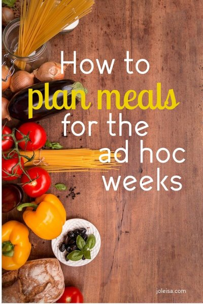 Meal Planning for the ad hoc week- when nothing is stable