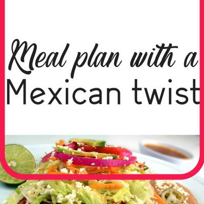 This Week's Meal Plan with a Mexican Twist