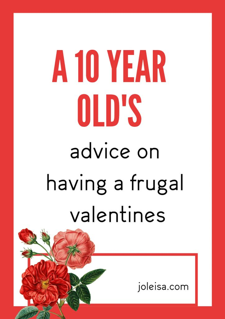 Hear from a mouthy and opinionated 10 year old about ideas for frugal valentine celebrations both for adults as well as for children. From the mouth of babes.