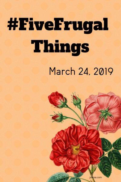 Five Frugal Things Week Beginning March 24