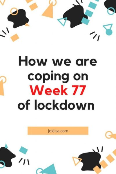 How we are Coping on Week 77 of Lockdown