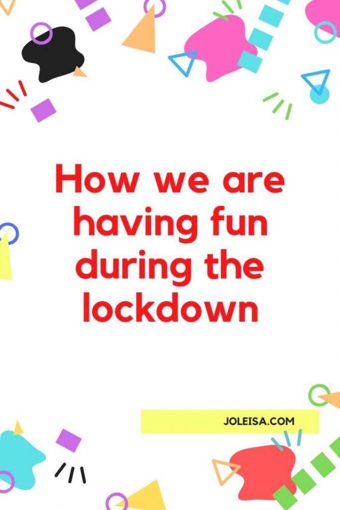 having fun during the lockdown