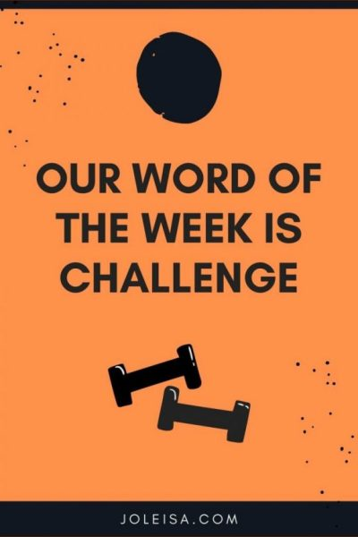 Our Word of the Week is Challenge
