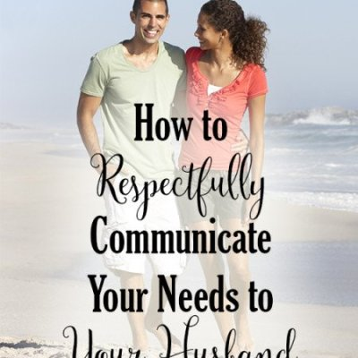 How to Respectfully Communicate Your Needs to Your Husband