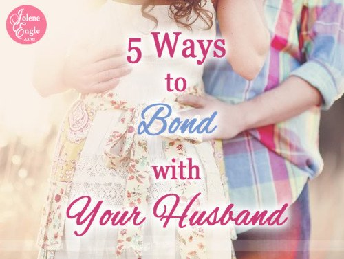 5 Ways to Bond with Your Husband