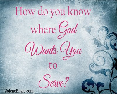 How do you know where God wants you to serve?