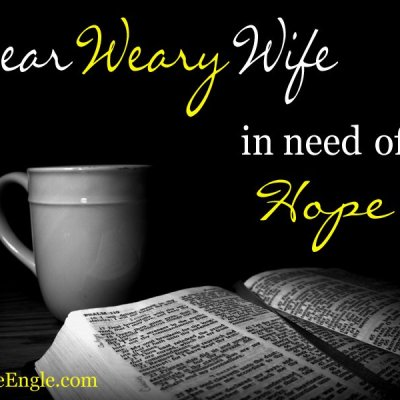 Dear Weary Wife in Need of Hope