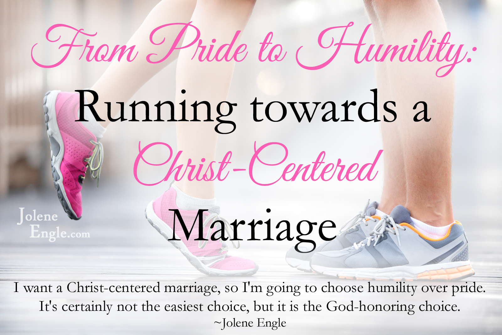 From Pride To Humility Running Towards A Christ Centered