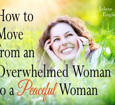 How to Move from an Overwhelmed Woman to a Peaceful Woman