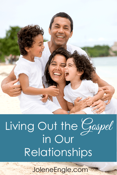 Living Out the Gospel in Our Relationships by Jolene Engle