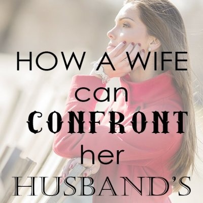 How a Wife Can Confront Her Husband's Sin and Idols