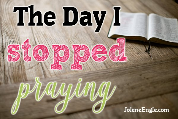 The Day I Stopped Praying