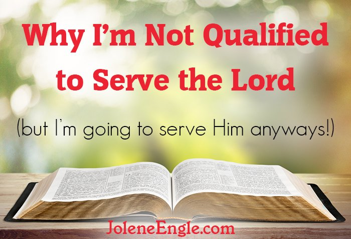 Why I'm Not Qualified to Serve the Lord