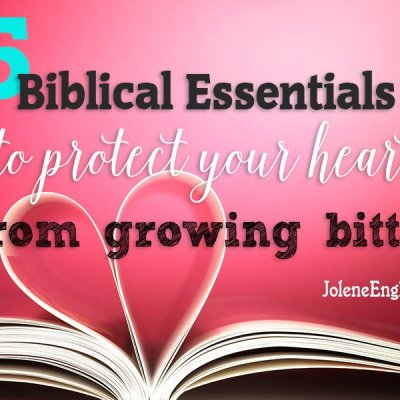 5 Biblical Essentials to Protect Your Heart from Growing Bitter