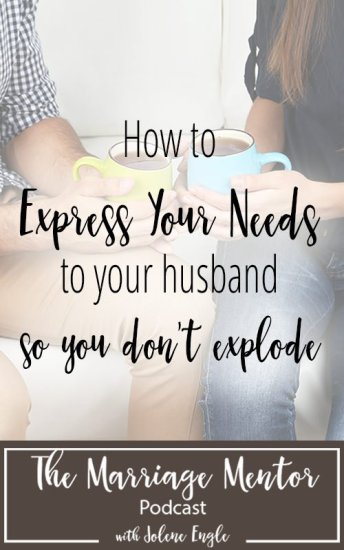 How to Express Your Needs in Marriage (so you don't explode)