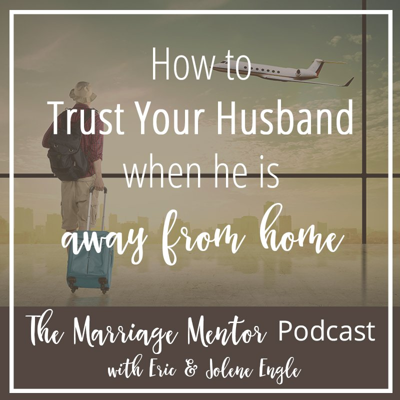 How to Trust Your Husband When He is Away from Home