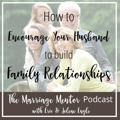 How to Encourage Your Husband to Build Family Relationships