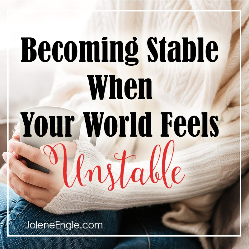Becoming Stable When Your World Feels Unstable